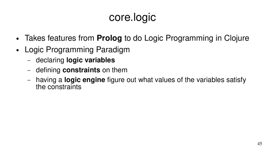45 core.logic ● Takes features from Prolog to d...