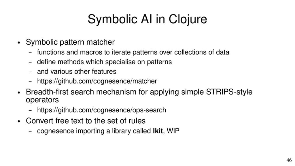 46 Symbolic AI in Clojure ● Symbolic pattern ma...
