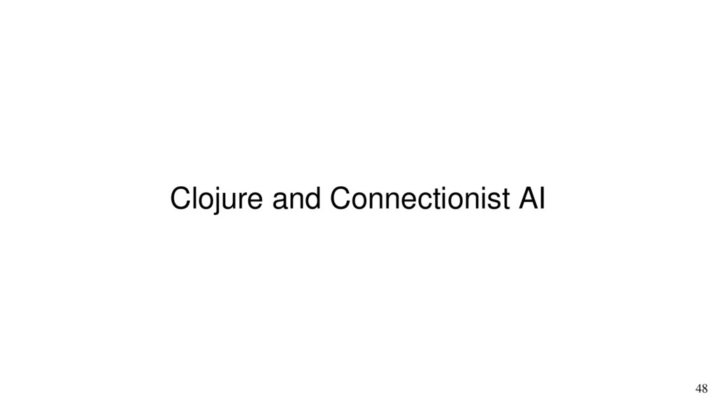 48 Clojure and Connectionist AI