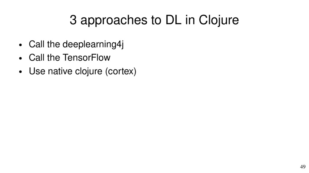 49 3 approaches to DL in Clojure ● Call the dee...