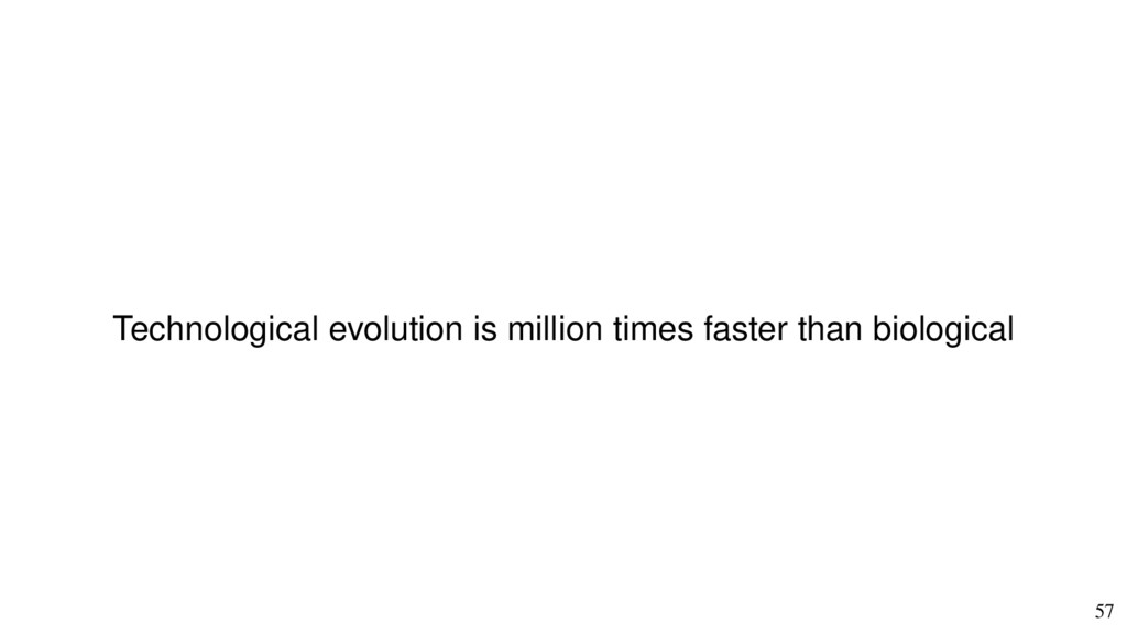 57 Technological evolution is million times fas...