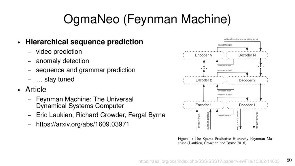 60 OgmaNeo (Feynman Machine) ● Hierarchical seq...