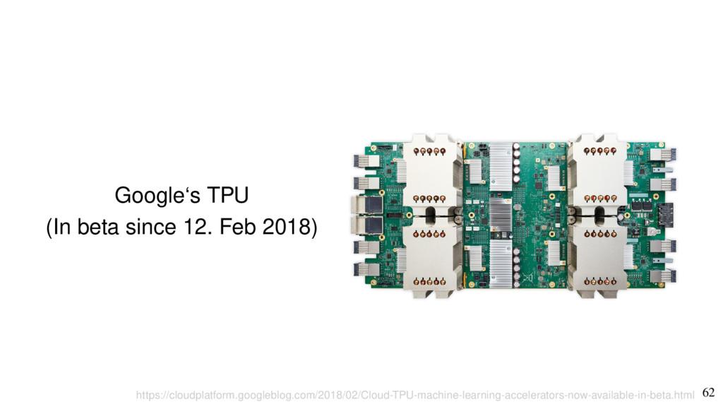 62 Google's TPU (In beta since 12. Feb 2018) ht...