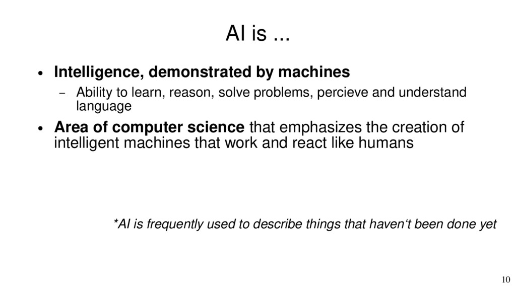 10 AI is ... ● Intelligence, demonstrated by ma...