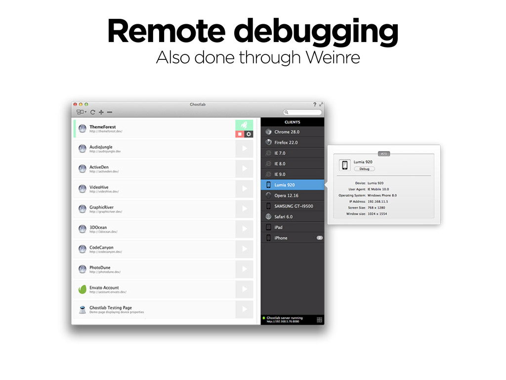 Remote debugging Also done through Weinre