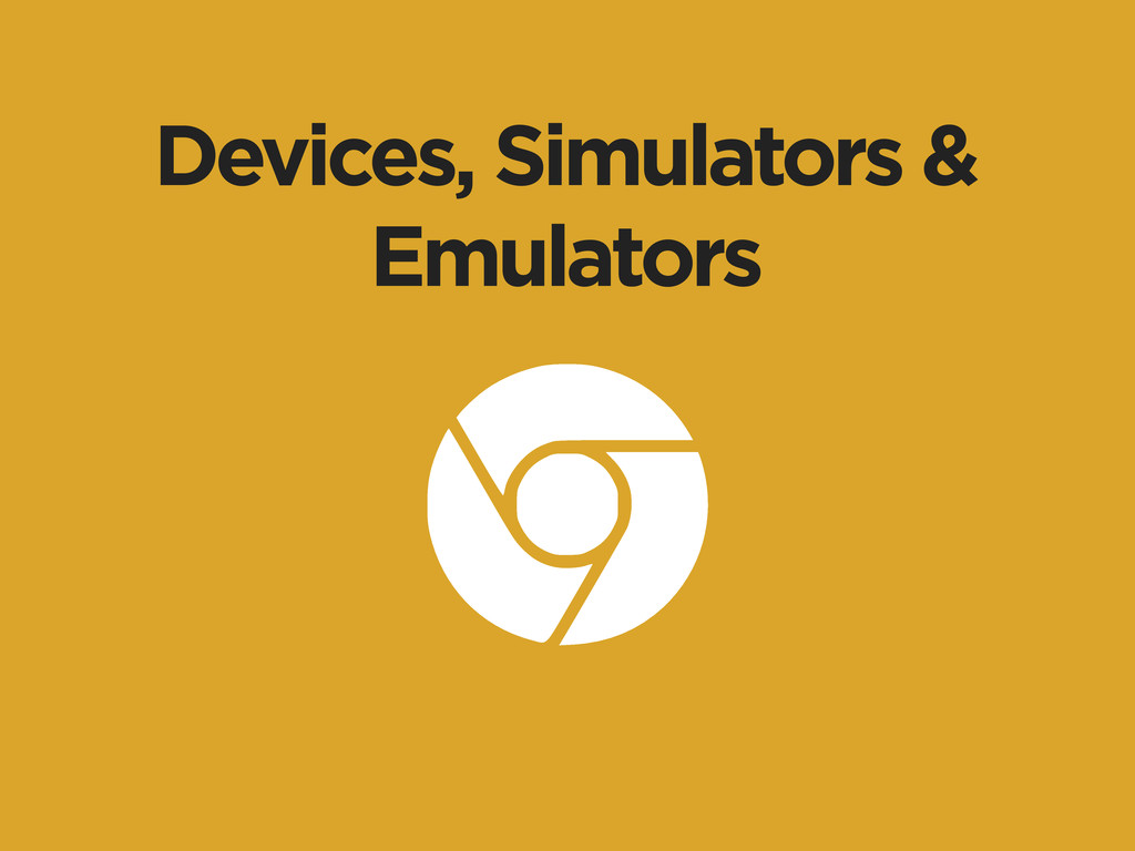 Devices, Simulators & Emulators