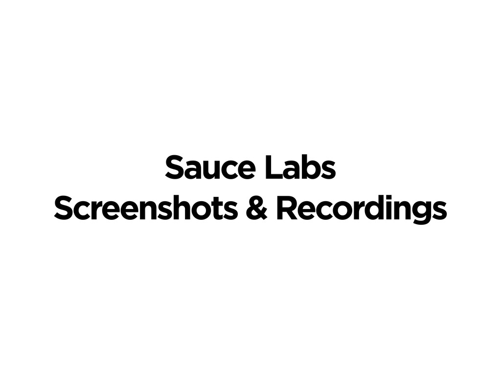 Sauce Labs Screenshots & Recordings