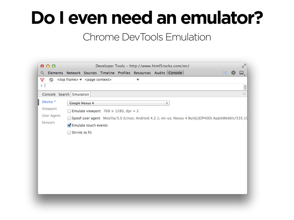 Do I even need an emulator? Chrome DevTools Emu...