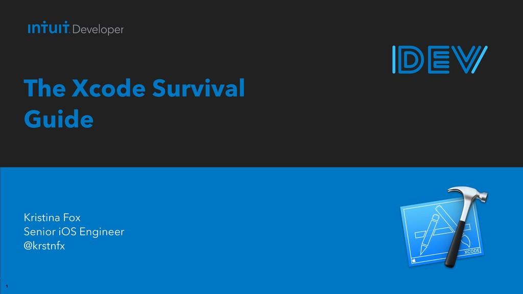 1 The Xcode Survival Guide Kristina Fox  Senio...