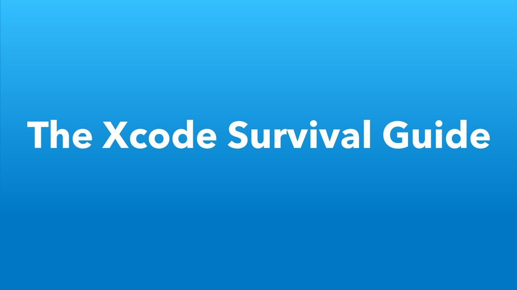 The Xcode Survival Guide