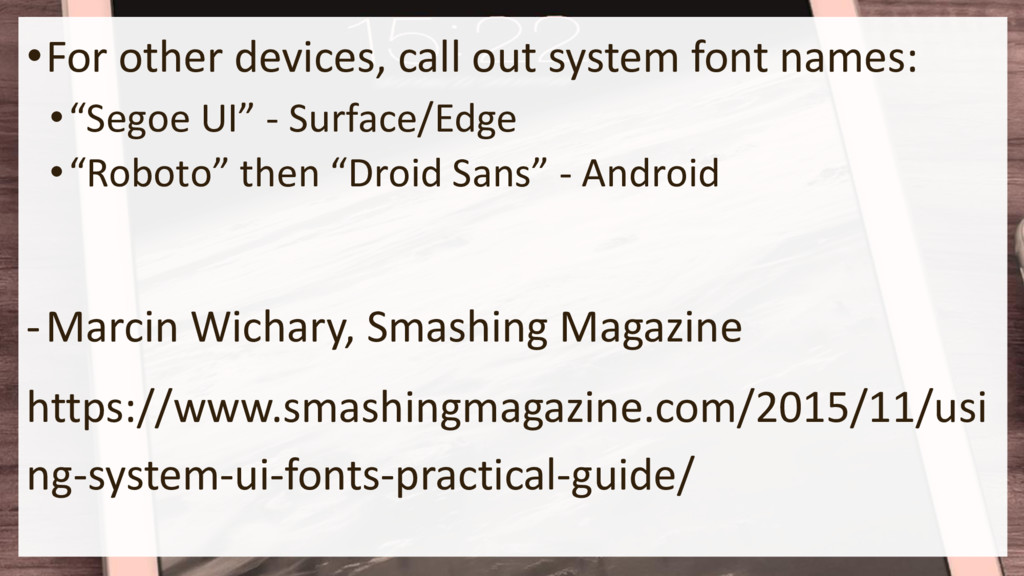 •For other devices, call out system font names:...