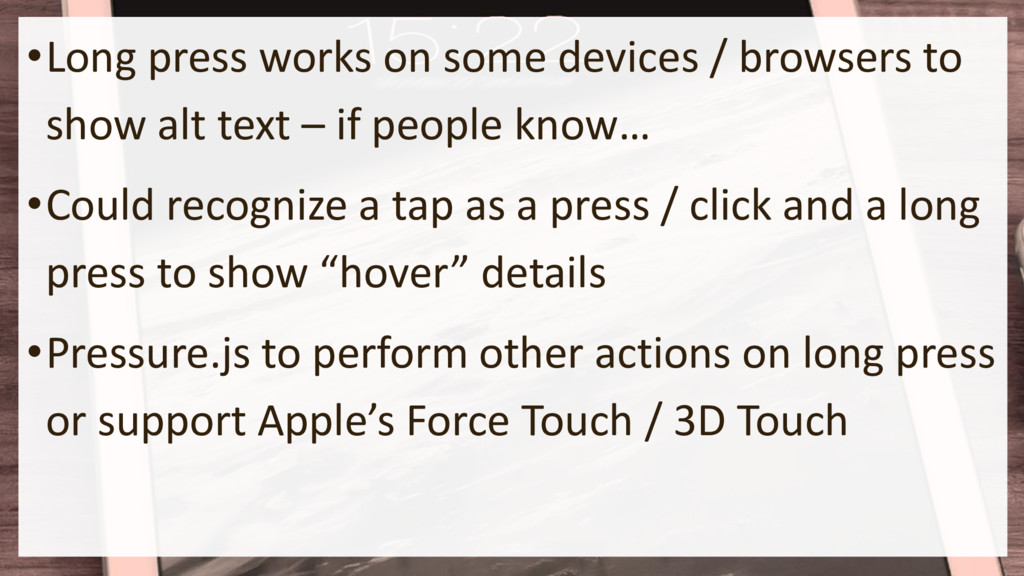 •Long press works on some devices / browsers to...