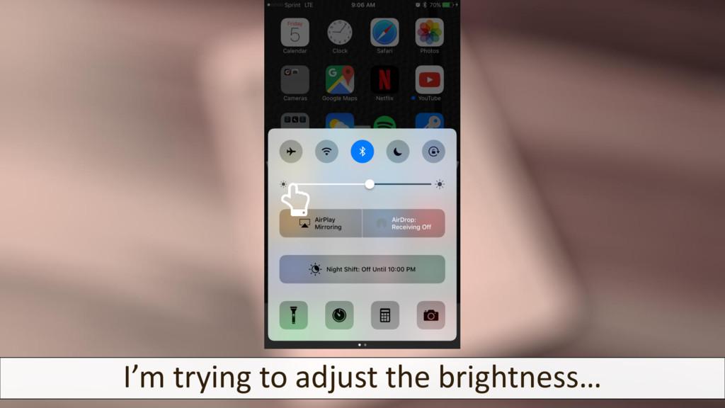 I'm trying to adjust the brightness…