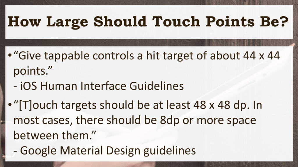 """How Large Should Touch Points Be? •""""Give tappab..."""