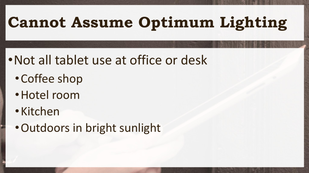 Cannot Assume Optimum Lighting •Not all tablet ...