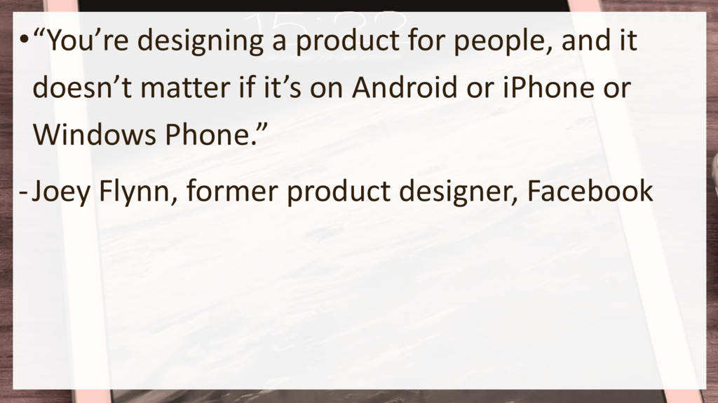 """•""""You're designing a product for people, and it..."""