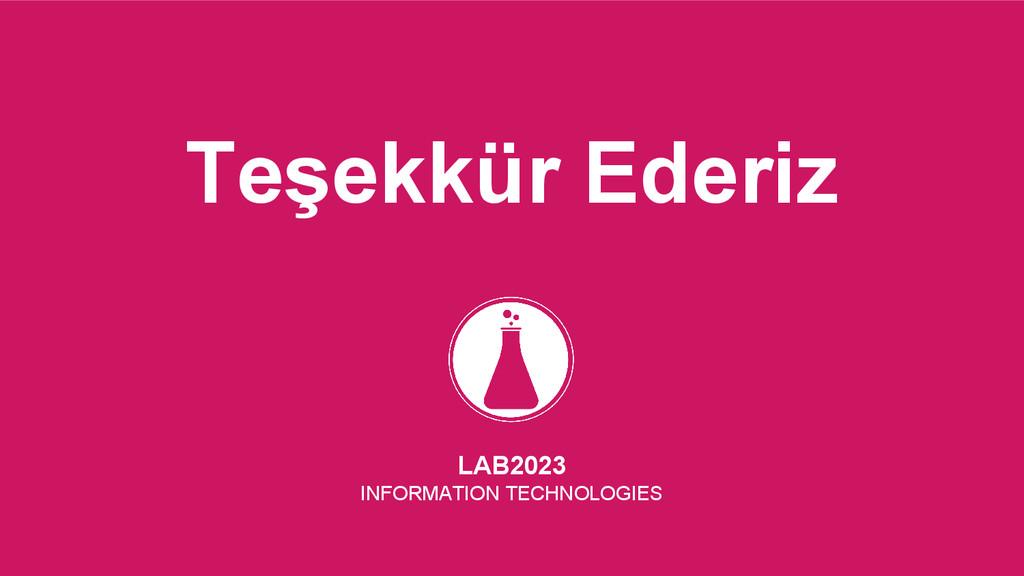 Teşekkür Ederiz LAB2023 INFORMATION TECHNOLOGIES