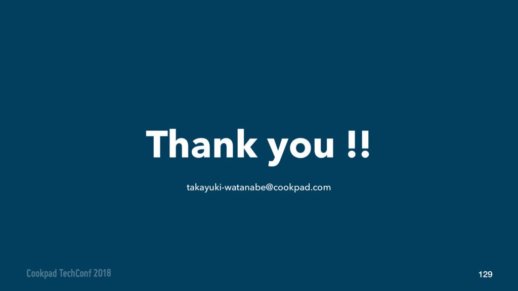 Thank you !! 129 takayuki-watanabe@cookpad.com