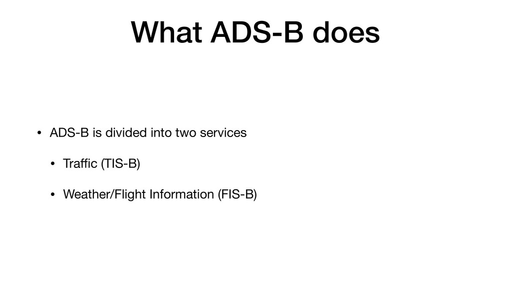 What ADS-B does • ADS-B is divided into two ser...