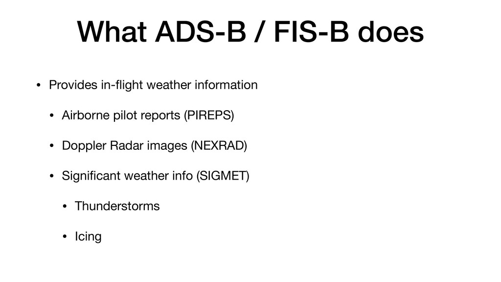 What ADS-B / FIS-B does • Provides in-flight wea...