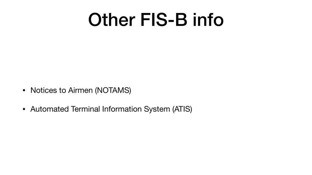 Other FIS-B info • Notices to Airmen (NOTAMS)  ...