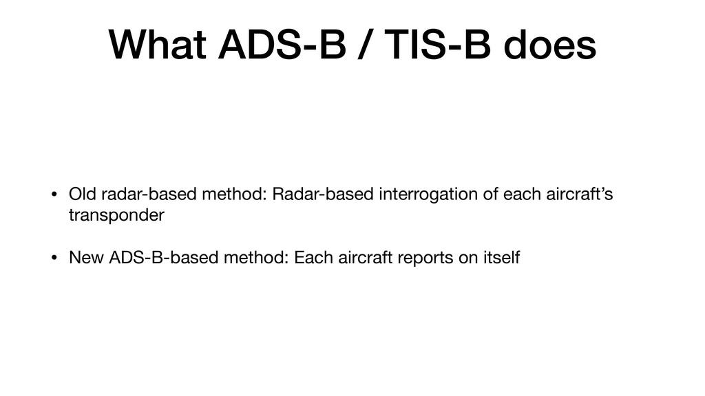 What ADS-B / TIS-B does • Old radar-based metho...