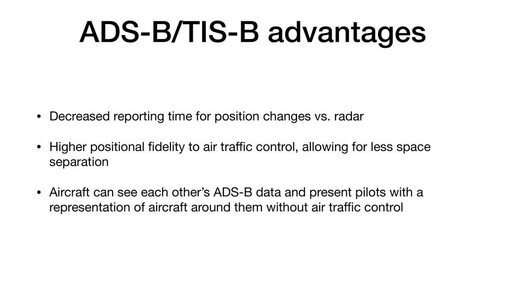 ADS-B/TIS-B advantages • Decreased reporting ti...