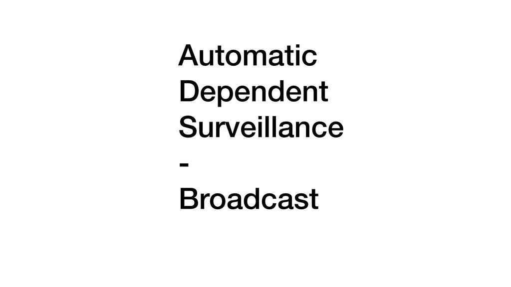 Automatic Dependent Surveillance - Broadcast