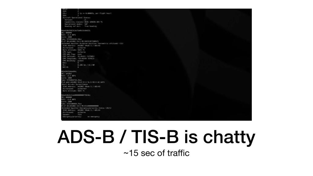 ADS-B / TIS-B is chatty ~15 sec of traffic