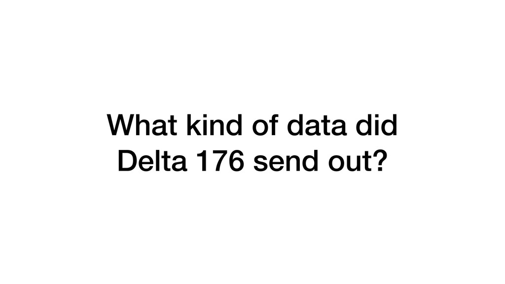 What kind of data did Delta 176 send out?