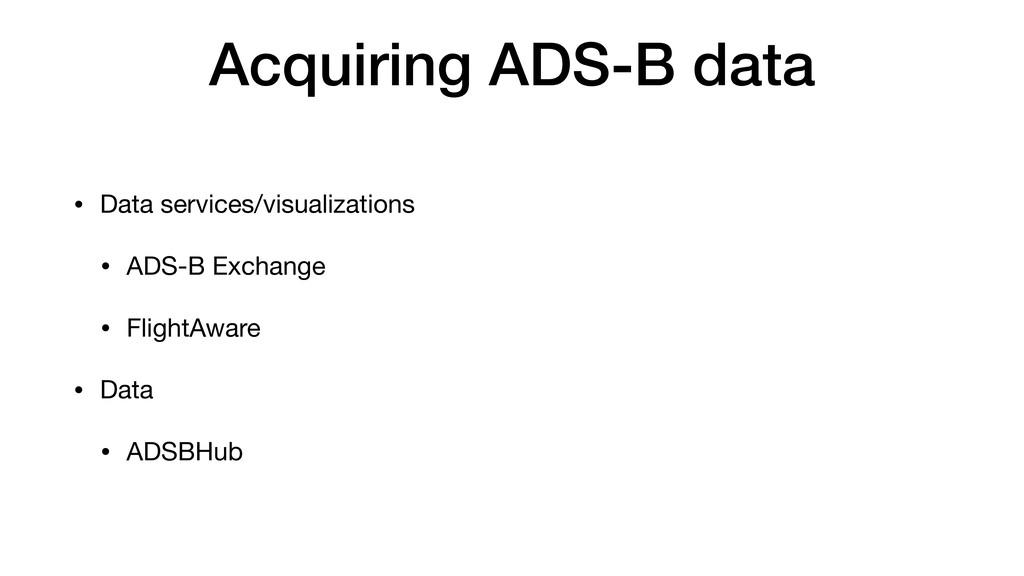 Acquiring ADS-B data • Data services/visualizat...