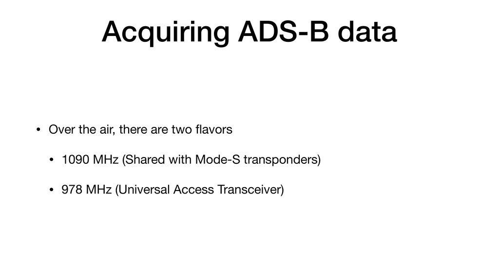 Acquiring ADS-B data • Over the air, there are ...