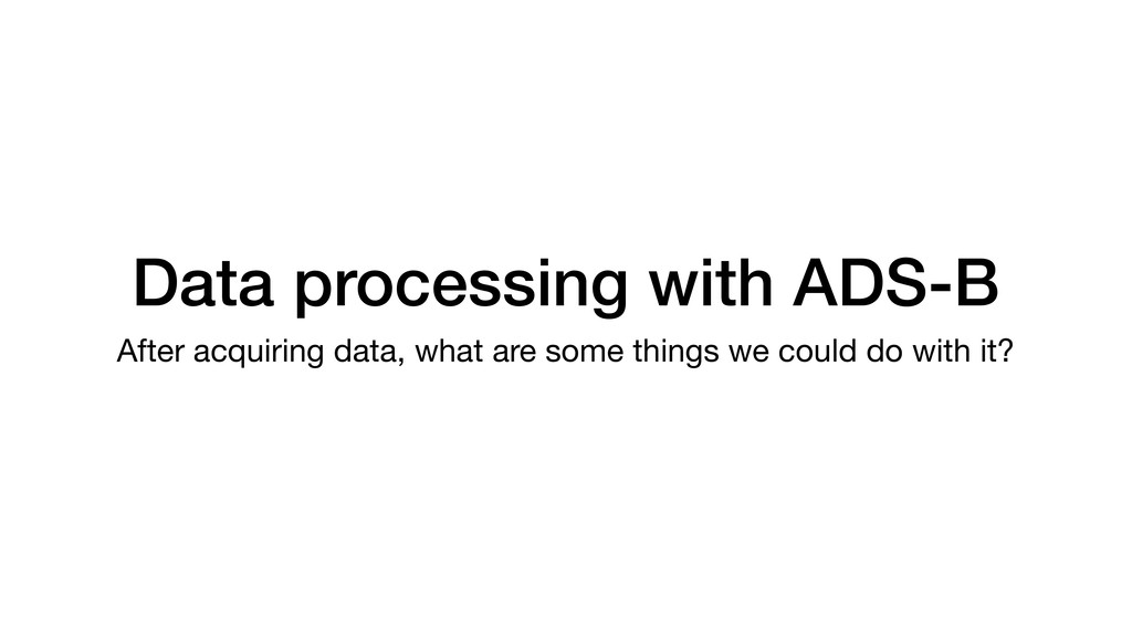 Data processing with ADS-B After acquiring data...