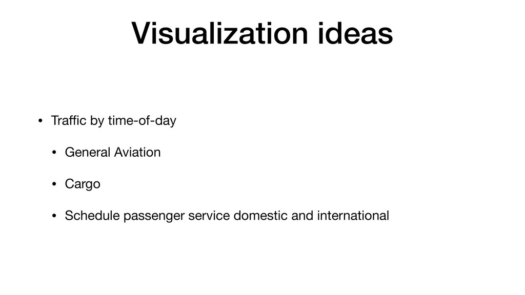 Visualization ideas • Traffic by time-of-day  • G...