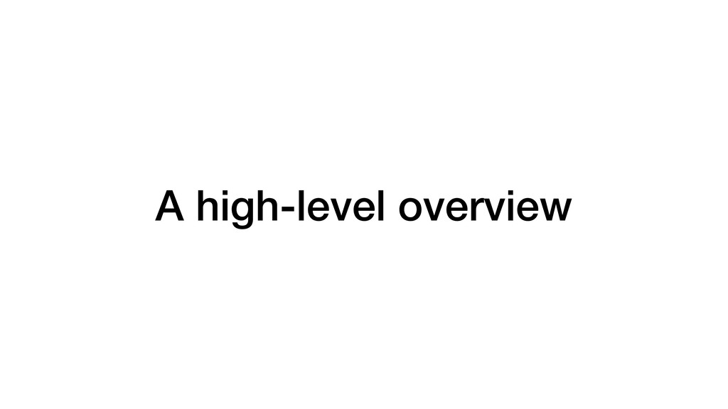 A high-level overview
