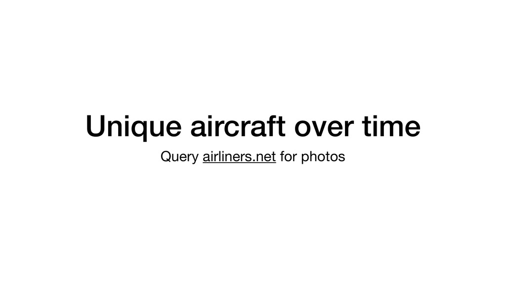 Unique aircraft over time Query airliners.net f...