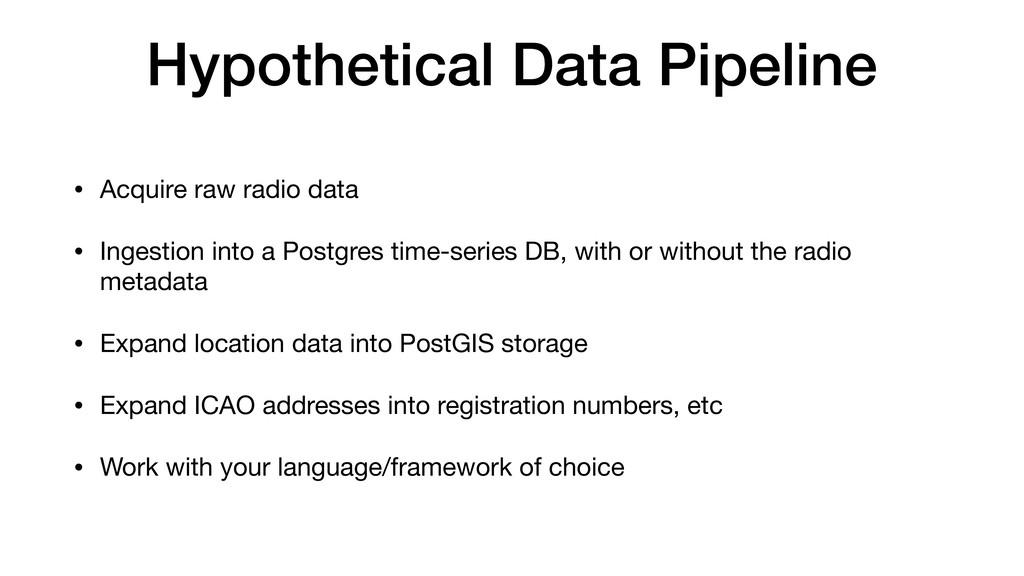 Hypothetical Data Pipeline • Acquire raw radio ...