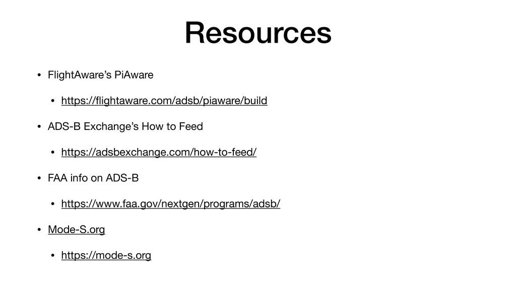 Resources • FlightAware's PiAware  • https://fli...