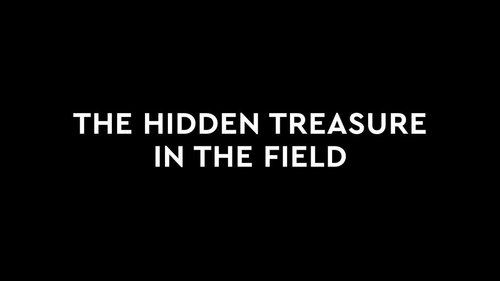 THE HIDDEN TREASURE IN THE FIELD