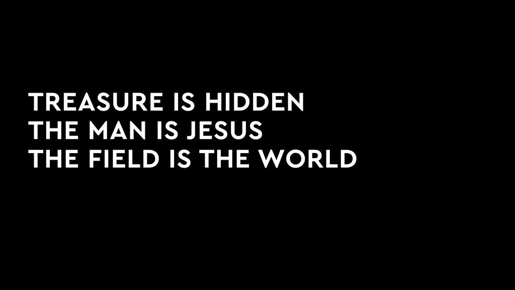 TREASURE IS HIDDEN THE MAN IS JESUS THE FIELD ...