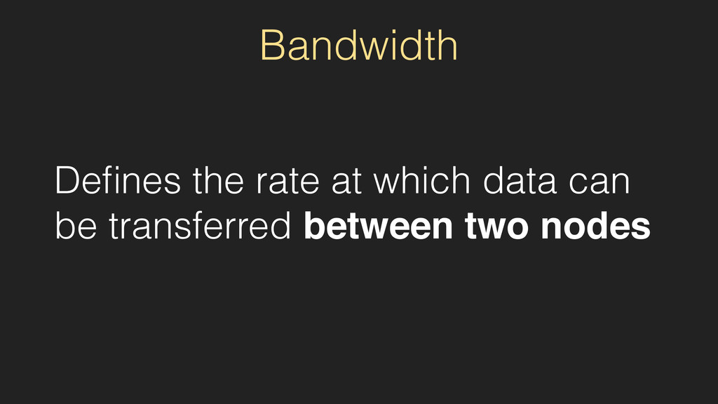 Bandwidth Defines the rate at which data can be ...