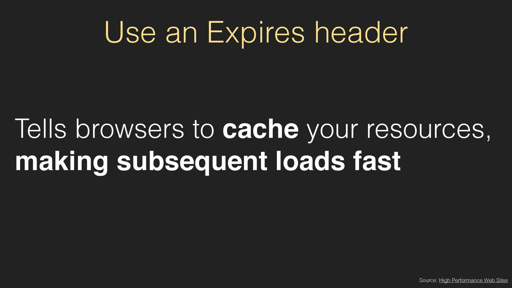 Use an Expires header Tells browsers to cache y...