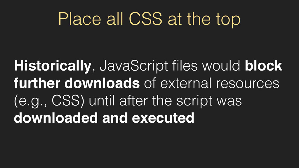 Place all CSS at the top Historically, JavaScri...
