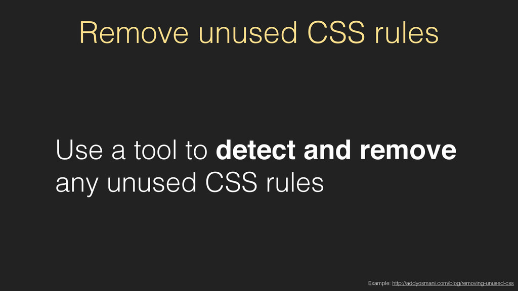 Remove unused CSS rules Use a tool to detect an...
