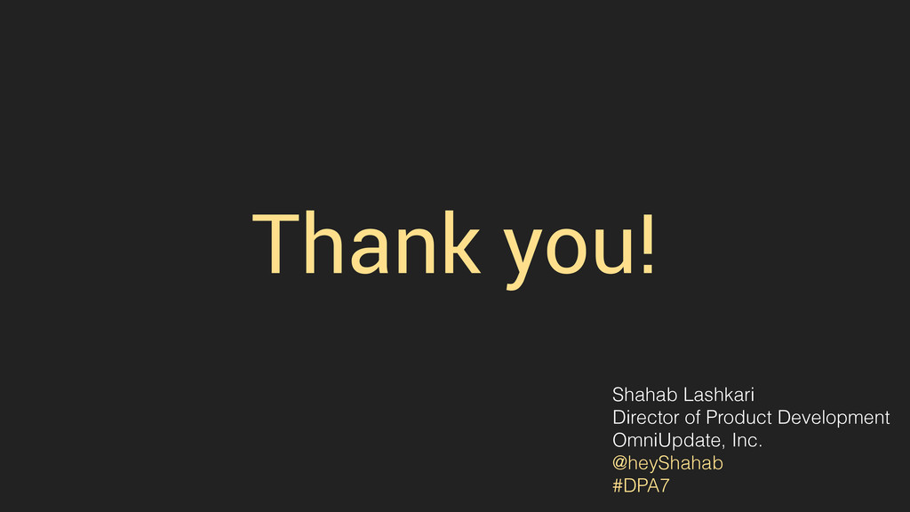 Thank you! Shahab Lashkari Director of Product ...