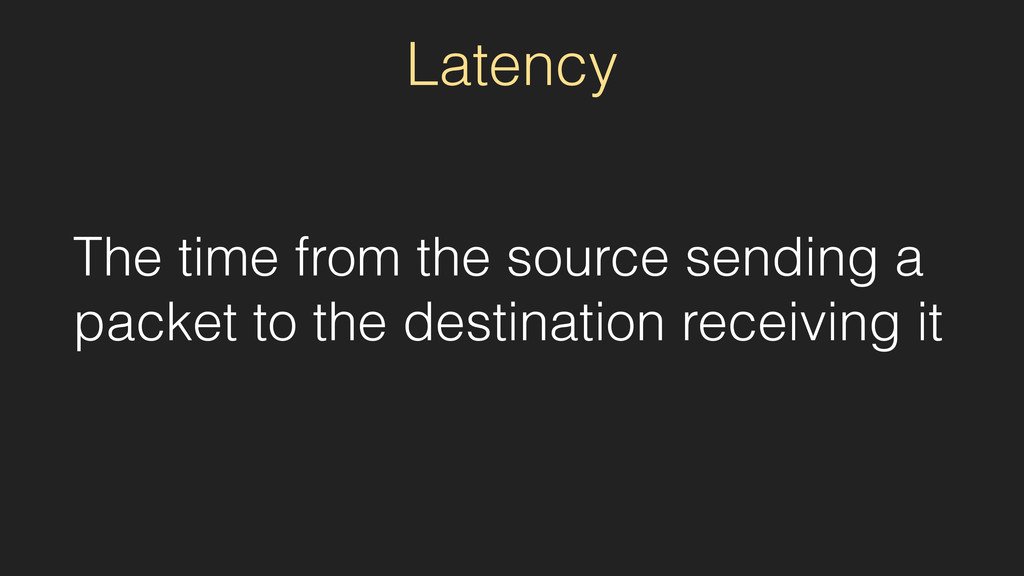 Latency The time from the source sending a pack...