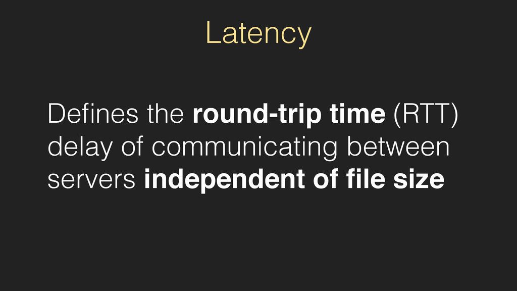 Latency Defines the round-trip time (RTT) delay ...