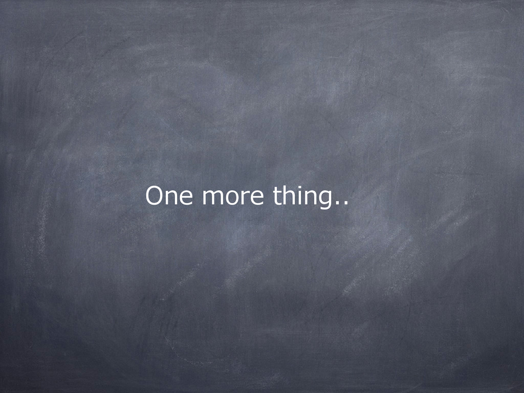 One  more  thing..