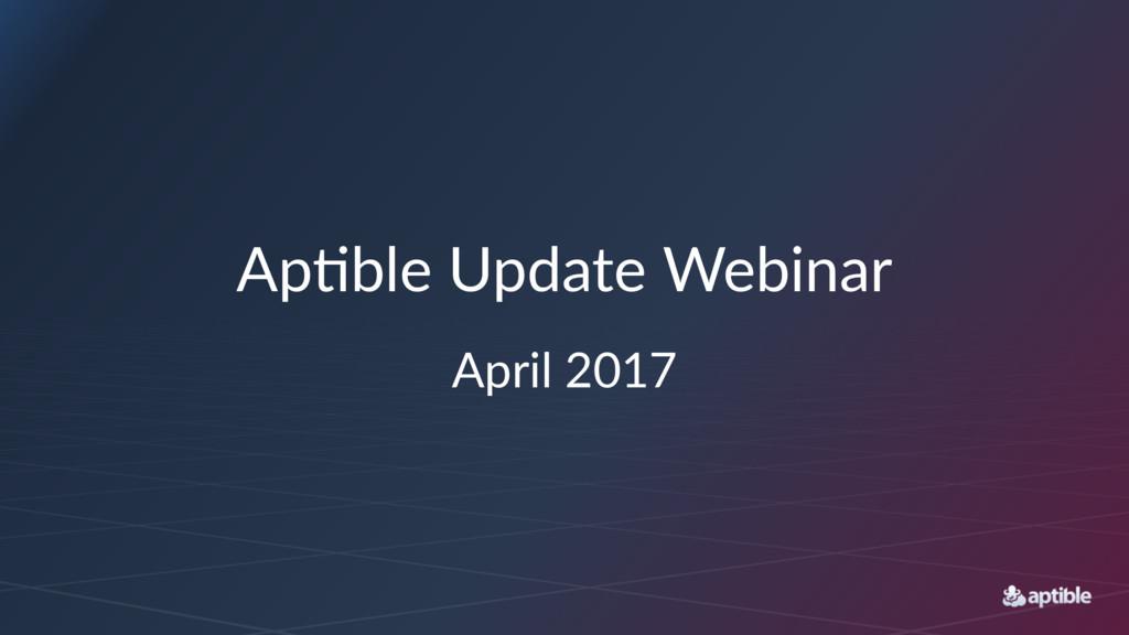 Ap#ble'Update'Webinar April&2017