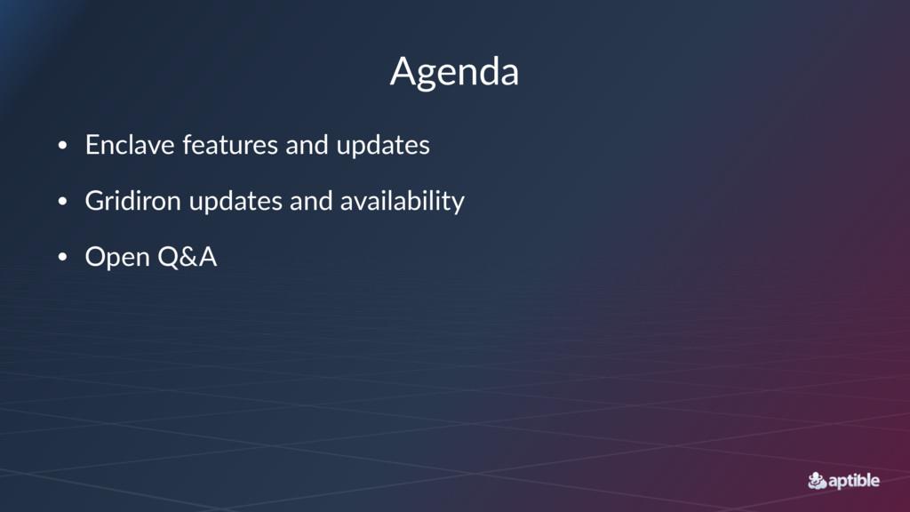 Agenda • Enclave)features)and)updates • Gridiro...